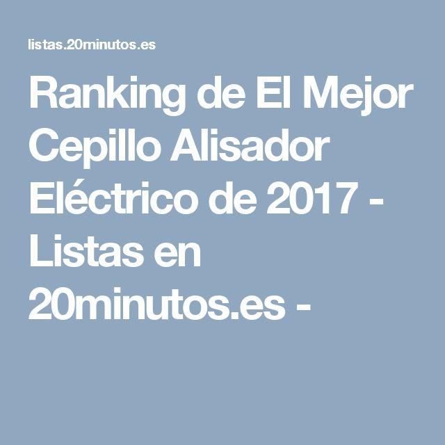 Ranking de El Mejor Cepillo Alisador Eléctrico de 2017 - Listas en 20minutos.es -