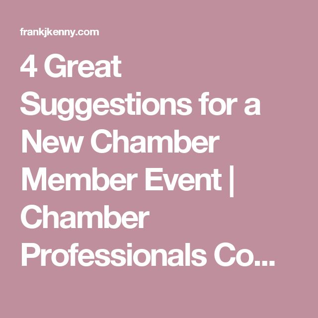 4 Great Suggestions for a New Chamber Member Event | Chamber Professionals Community