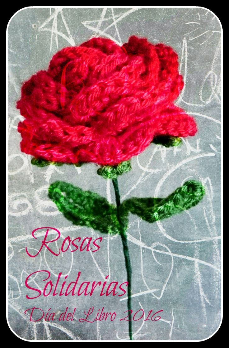 Rosas Solidarias de ganchillo - Día del Libro 2016 / Solidarische Rosen - gehäkelte Rosen. Spendenaktion zum Welttag des Buches
