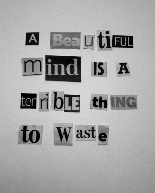 This is a great quote... :): Inspiration, Wasting, Wisdom Quotes, Black White, Interesting Quotes, The Brain, Terrible Things, True Stories, Beautiful Mind