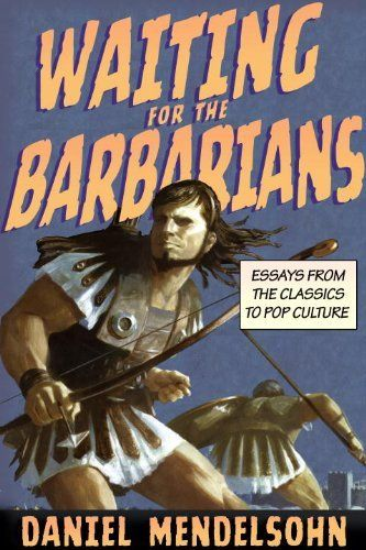 Waiting for the Barbarians: Essays from the Classics to Pop Culture by Daniel Mendelsohn, http://www.amazon.com/dp/1590176073/ref=cm_sw_r_pi_dp_L7erqb0N64JNJ