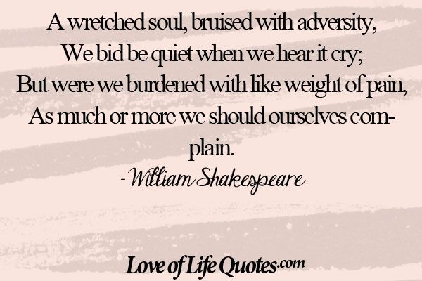 William Shakespeare quote on the weight of pain - http://www.loveoflifequotes.com/life/william-shakespeare-quote-weight-pain/