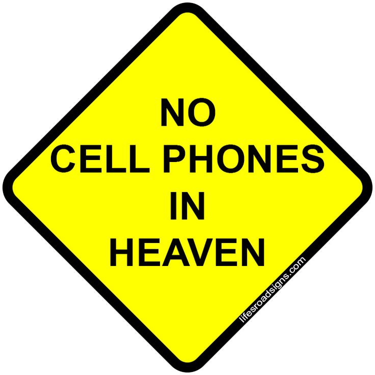 No cell phones in heaven. A great sign for navigating the roads of life. See other great signs at Lifesroadsigns.com.: The Roads, Lifesroadsign Com, Unusual Signs, Lifesroadsigns Com, Roads Signs, No Cell Phones, Techi Stuff, Cellphoneinheaven Jpg 750 750, Heavens