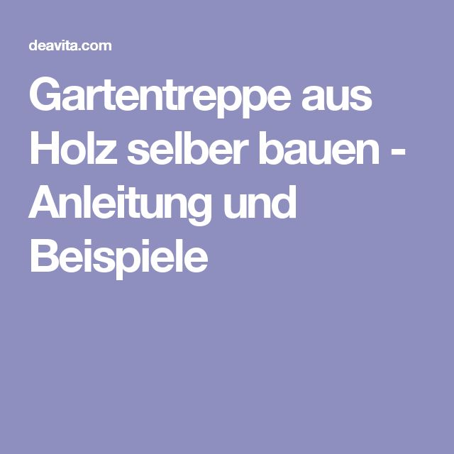 25+ Best Ideas About Holztreppe Selber Bauen On Pinterest ... Gartentreppe Holz Selber Bauen Anleitung