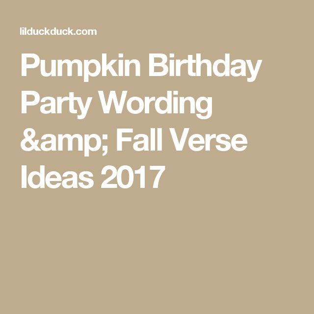 Pumpkin Birthday Party Wording & Fall Verse Ideas 2017