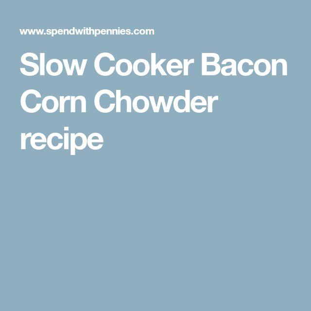 Slow Cooker Bacon Corn Chowder recipe
