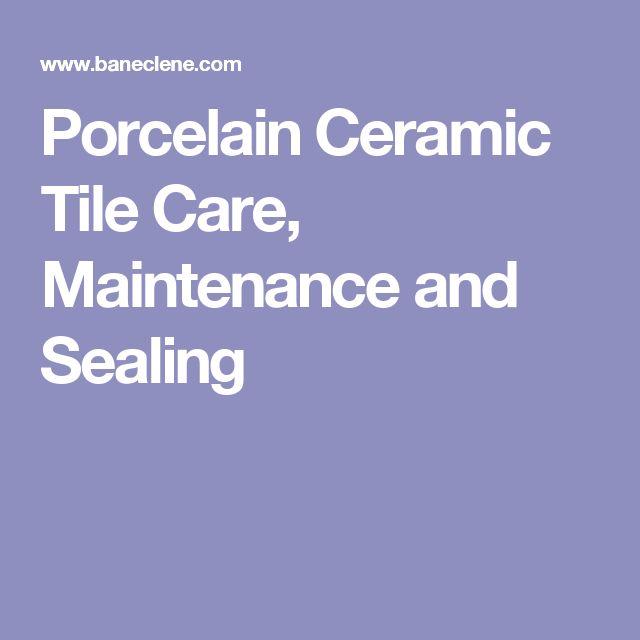 Porcelain Ceramic Tile Care, Maintenance and Sealing