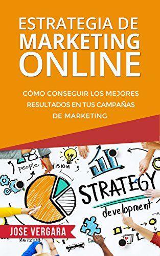 Estrategia de Marketing Online: Cómo conseguir los mejores resultados en tus campañas de marketing (Serie de Productividad Tu Business Coach nº 3) eBook: José Vergara: Amazon.es: Libros
