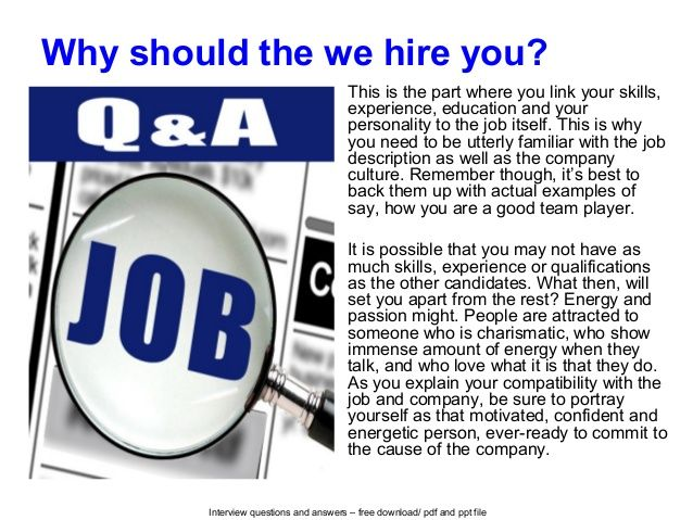 Interview questions and answers – free download/ pdf and ppt file Why should the we hire you? This is the part where you l...