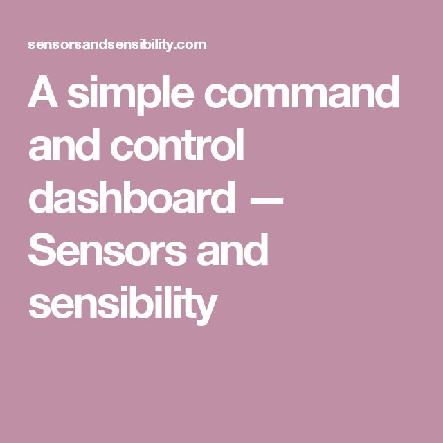 A simple command and control dashboard — Sensors and sensibility