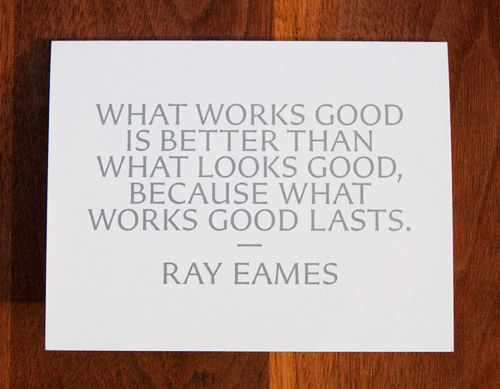 However, if it looks bad then it's less likely to be used in the first place. So why not both?: Life Quotes, Work Looks, Inspiration, Food For Thoughts, Boyfriends Quotes, Charles Eames, Ray Charles, Ray Eames, Design Quotes
