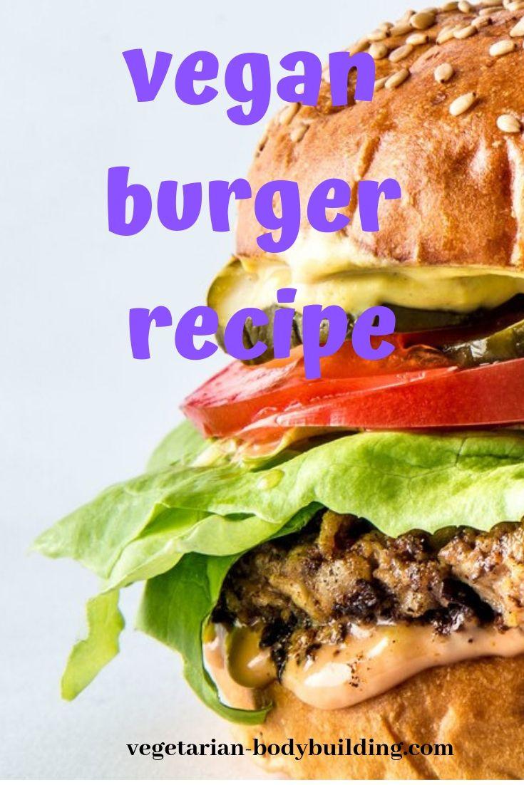 Best Veggie Burger Recipe In The World Vegetarian Bodybuilding Veggie Burgers Recipe Vegan Kids Recipes Great Vegan Recipes