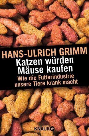 Katzen würden Mäuse kaufen - Grimm, Hans-Ulrich