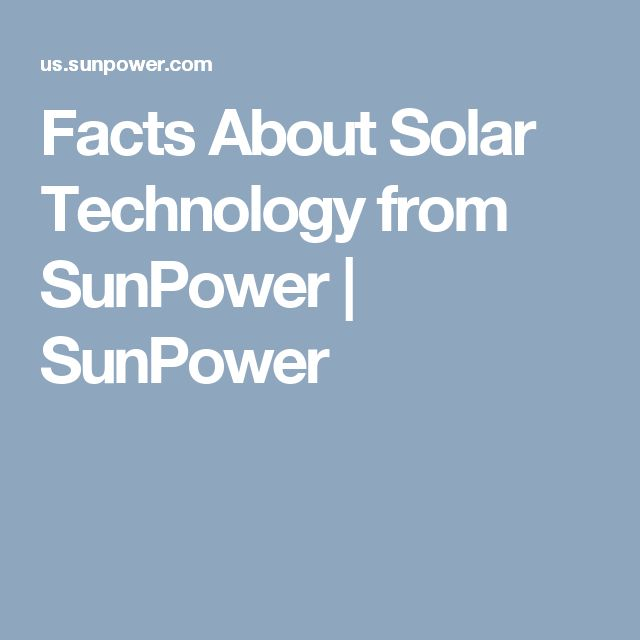 Facts About Solar Technology from SunPower | SunPower