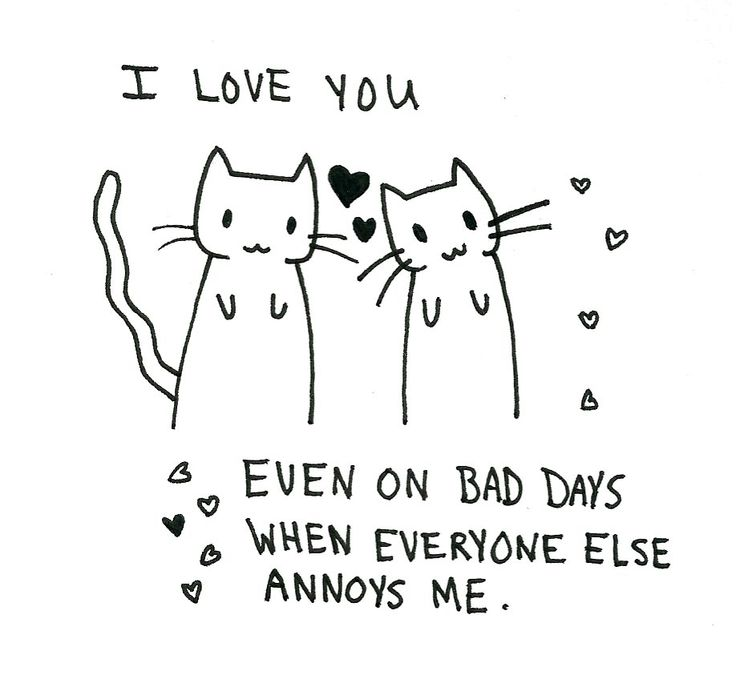 I love you even on bad days when everyone else annoys me//
