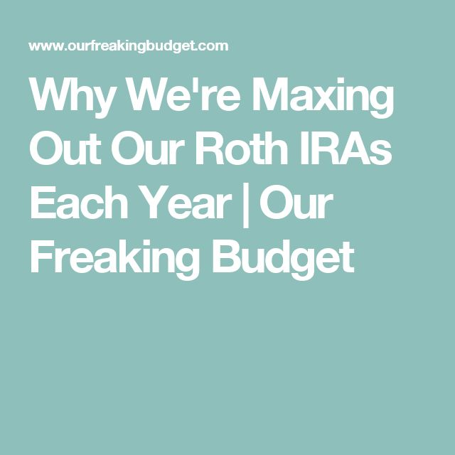 Why We're Maxing Out Our Roth IRAs Each Year | Our Freaking Budget