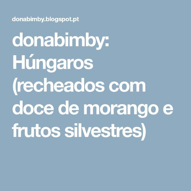 donabimby: Húngaros (recheados com doce de morango e frutos silvestres)