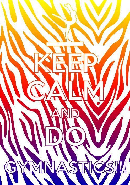 Keep Calm & Do Gymnastics! <3 :))