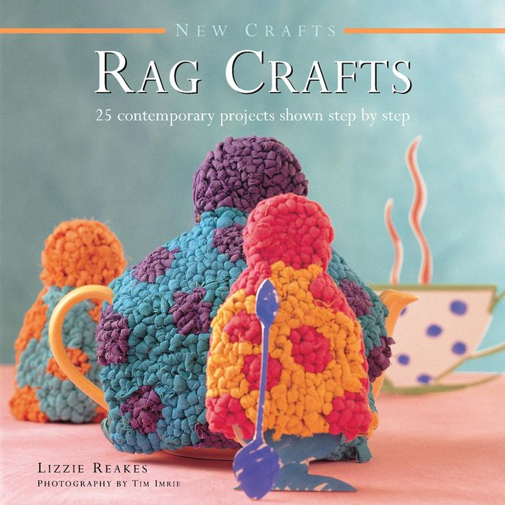 Lizzie Reakes - Rag Crafts: 25 Contemporary Projects Shown Step by Step