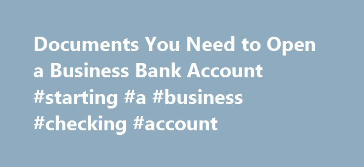 Documents You Need to Open a Business Bank Account #starting #a #business #checking #account http://new-hampshire.remmont.com/documents-you-need-to-open-a-business-bank-account-starting-a-business-checking-account/  # Business Bank Account Checklist: Documents You'll Need Opening a business bank account requires the proper documentation. / Credit: Documents image via Shutterstock An important component of small business ownership is having a business bank account. Before rushing off to your…
