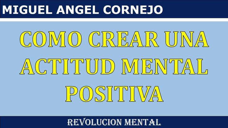 Como Crear Una Actitud Mental Positiva