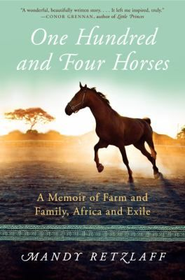 One Hundred and Four Horses: A Memoir of Farm and Family, Africa and Exile by Mandy Retzlaff. In early 2001, the Retzlaffs' lives were thrown into turmoil when armed members of President Robert Mugabe's War Veterans' Association began invading the farmlands owned by white Zimbabweans and violently reclaiming the land. #farmers #horses #exiles #animals #biographies #zimbabwe