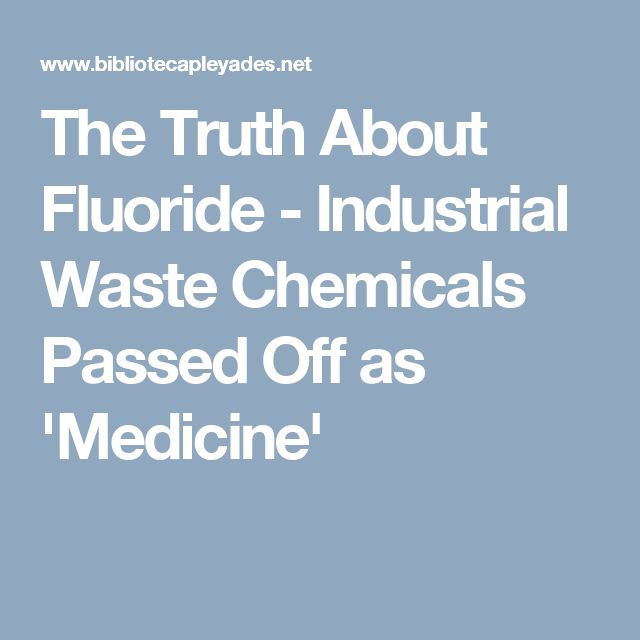 The Truth About Fluoride - Industrial Waste Chemicals Passed Off as   'Medicine'