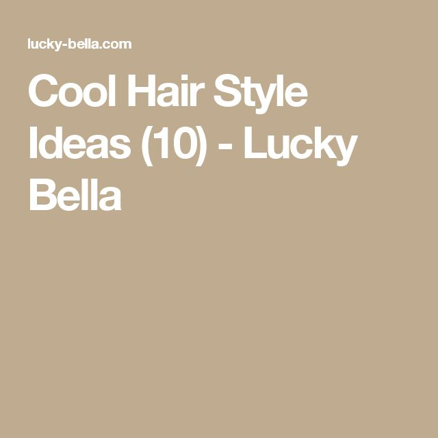 Cool Hair Style Ideas (10) - Lucky Bella