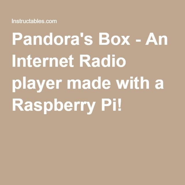 Pandora's Box - An Internet Radio player made with a Raspberry Pi!