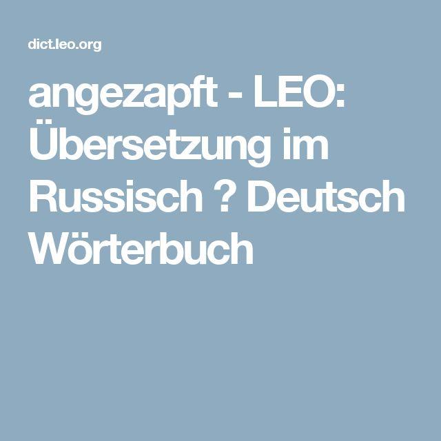 angezapft - LEO: Übersetzung im Russisch ⇔ Deutsch Wörterbuch