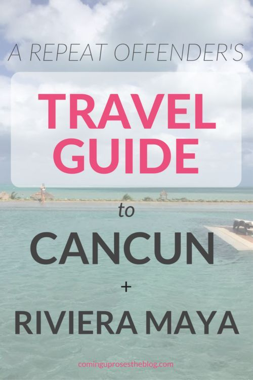 Riviera Maya   Cancun TRAVEL GUIDE from a repeat offender! - on Coming Up Roses