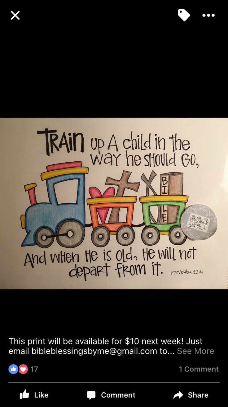 """Proverbs 22:6 """"Train up a child in the way he should go, and when he is old, he will not depart from it."""""""