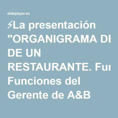 """⚡La presentación """"ORGANIGRAMA DE UN RESTAURANTE. Funciones del Gerente de A&B Supervisar el trabajo realizado por los empleados a su cargo como el Chef y el Maitre. Junto."""""""