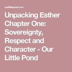 Unpacking Esther Chapter One: Sovereignty, Respect and Character - Our Little Pond
