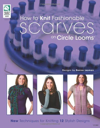 loom knitting scarf | Knit Fashionable Scarves on Circle Looms: New Techniques for Knitting ...