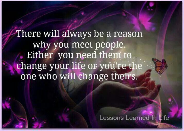 There Will Always Be A Reason Why You Meet People. Either