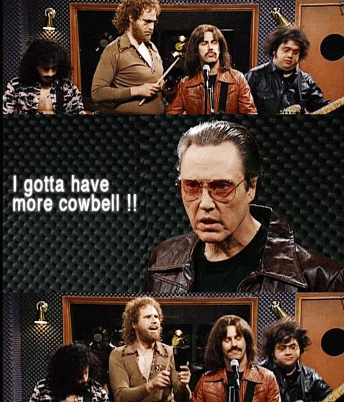 """Guess what? I got a fever! And the only prescription.. is more cowbell!"" Christopher Walken as music producer Bruce Dickinson, SNL, April 8, 2000 (Will Ferrell wrote the sketch)"