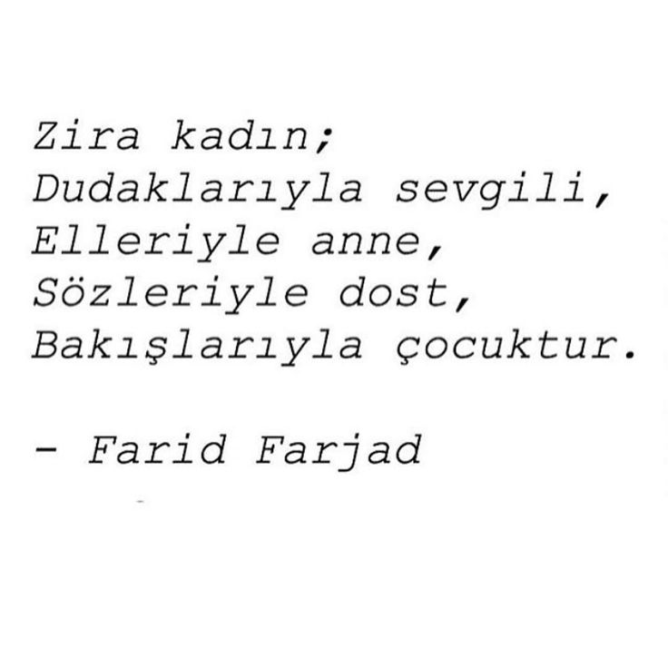 Zira kadın; Dudaklarıyla sevgili, Elleriyle anne, Sözleriyle dost, Bakışlarıyla çocuktur. - Farid Farjad #sözler #anlamlısözler #güzelsözler #manalısözler #özlüsözler #alıntı #alıntılar #alıntıdır #alıntısözler #şiir #edebiyat