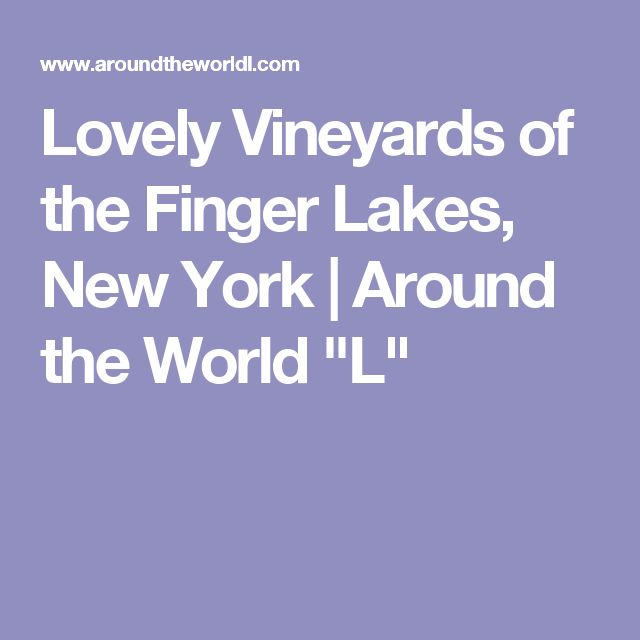 "Lovely Vineyards of the Finger Lakes, New York | Around the World ""L"""