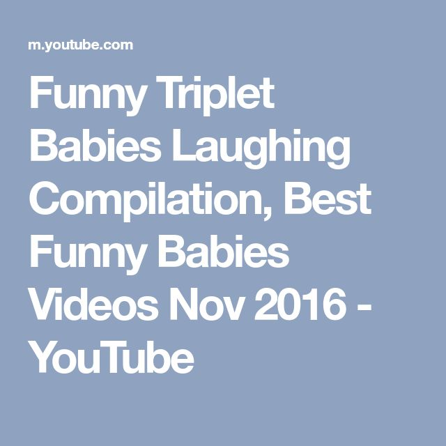 Funny Triplet Babies Laughing Compilation, Best Funny Babies Videos Nov 2016 - YouTube