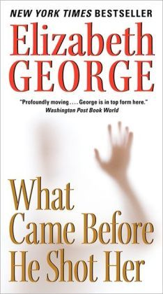 What Came Before He Shot Her by Elizabeth George - Unique, sad, and amazing