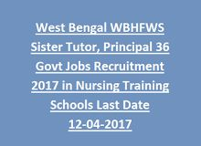 West Bengal WBHFWS Sister Tutor, Principal 36 Govt Jobs Recruitment 2017 in Nursing Training Schools/Colleges Walk In Interview
