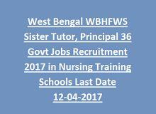 West Bengal WBHFWS Sister Tutor, Principal 36 Govt Jobs Recruitment 2017 in Nursing Training Schools/Colleges Walk In Interview