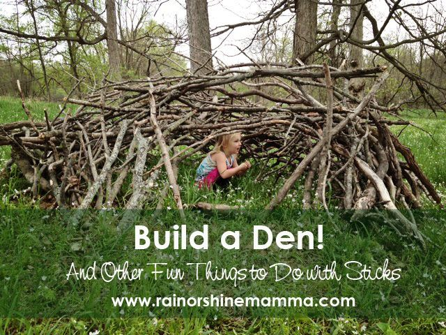 Build a Den! And Other Fun Things to Do with Sticks. Rain or Shine Mamma