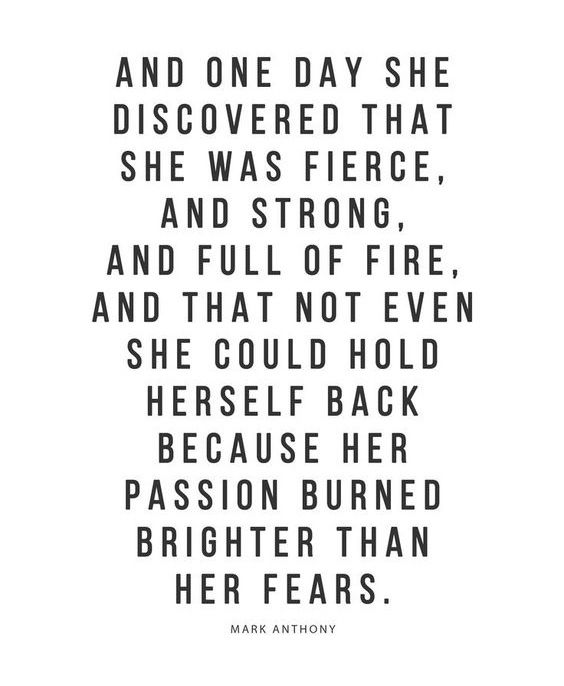 Let your passion burn brighter than your fears!
