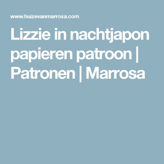 Lizzie in nachtjapon papieren patroon   Patronen   Marrosa
