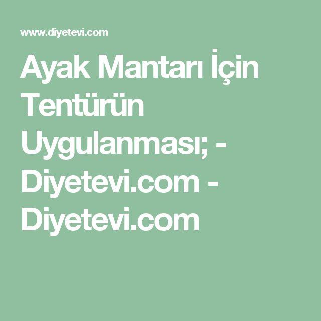 Ayak Mantarı İçin Tentürün Uygulanması; - Diyetevi.com - Diyetevi.com