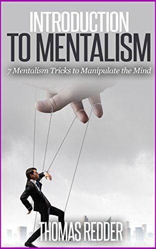 Introduction To Mentalism: 7 Mentalism Tricks to Manipulate the Mind (Mentalism Tricks, Mentalism and Magic, Mentalist, Manipulation, Manipulation Techniques, Persuasion)