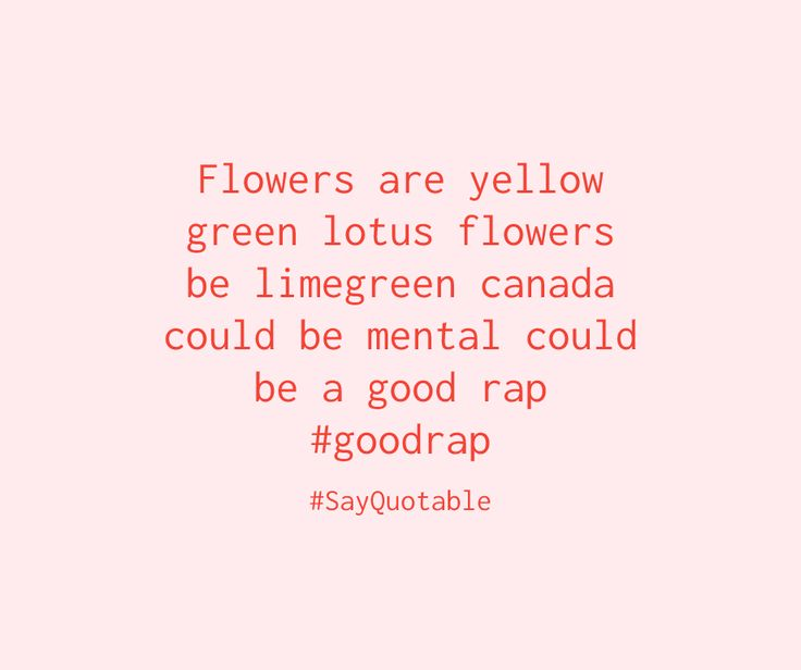 Quote image of Flowers are yellow green lotus flowers be limegreen canada could be mental could be a good rap #goodrap