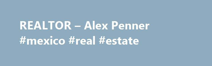 REALTOR – Alex Penner #mexico #real #estate http://real-estate.nef2.com/realtor-alex-penner-mexico-real-estate/  #nanaimo real estate # 460 REALTY INC. Properties for Sale in Nanaimo This is one of the most useful real estate websites in the area, with advanced search technologies that allow you to view other listings on the MLS right from my website, or to ensure your own home is sold in reasonable time and for top dollar. You'll also find AlexPenner.com to be a one-stop resource for your…